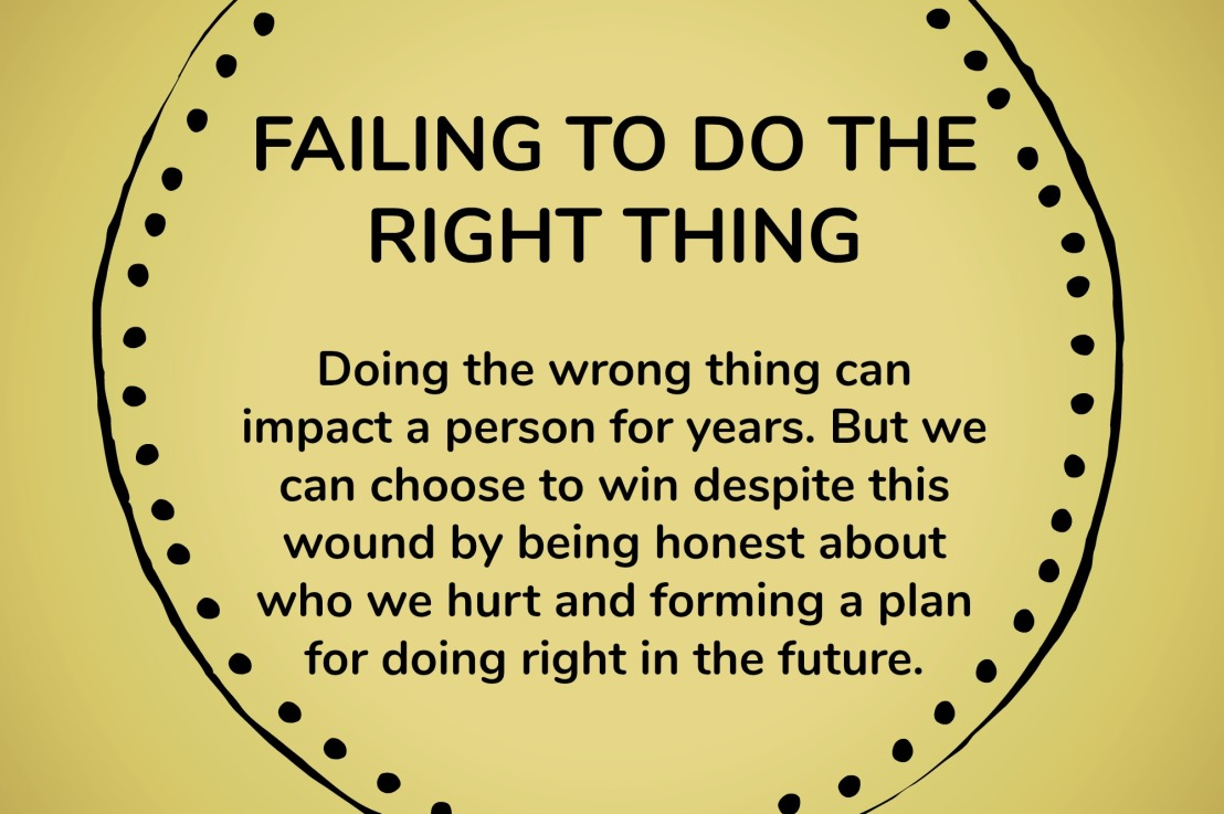 When You Fail to Do the Right Thing – Wounds to Wins Series