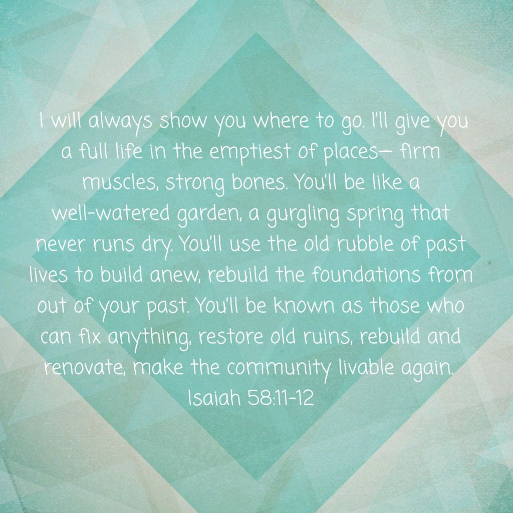 Isaiah 58:11-12, The Message