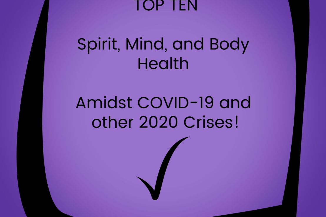 Ten Tips Toward a Healthy Spirit, Mind, and Body Amidst COVID19 and other 2020 Crises